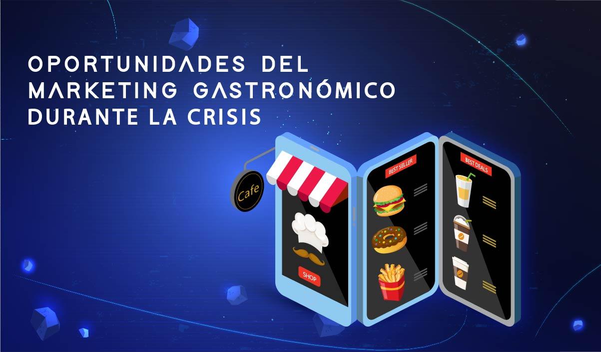 Oportunidades del Marketing Gastronómico Durante la Crisis