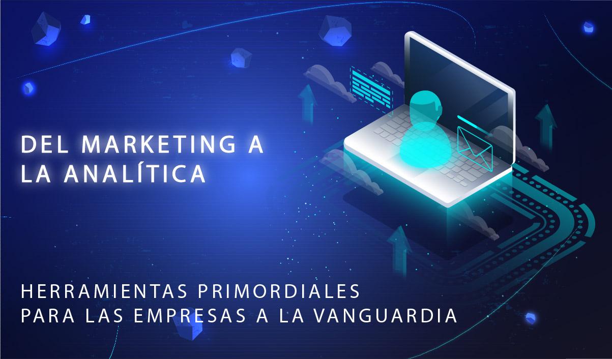Del Marketing a la analítica: herramientas primordiales para las empresas a la vanguardia.